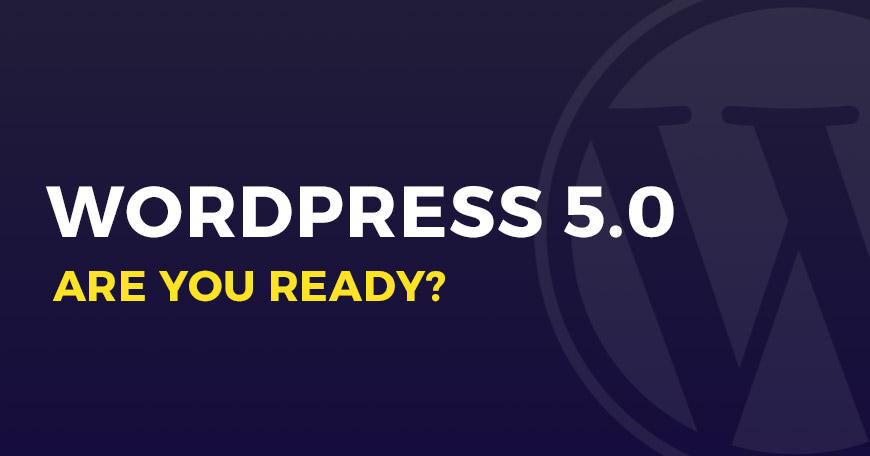 WordPress 5.0 and Gutenberg is coming. What you need to know?