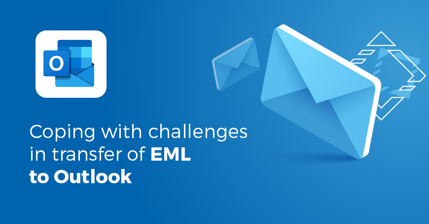Coping with challenges in transfer of EML to Outlook.