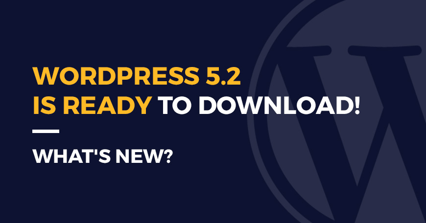 What's new in WordPress 5.2? It's ready to download.