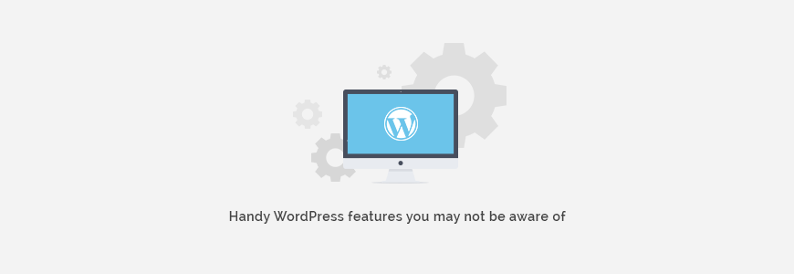 Handy Wordpress Features You may not be aware of